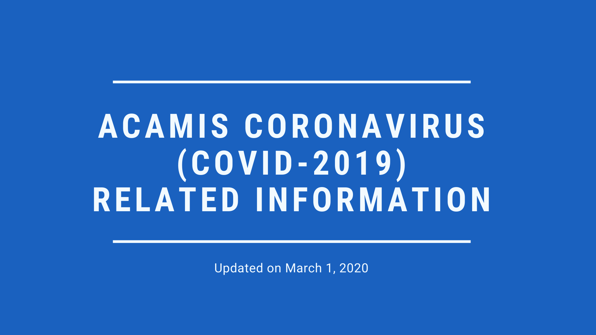 ACAMIS Corona Virus (COVID 2019) - Related Information